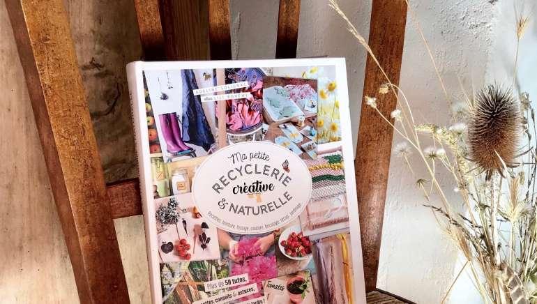 Ma petite recyclerie créative et naturelle : critique de livre